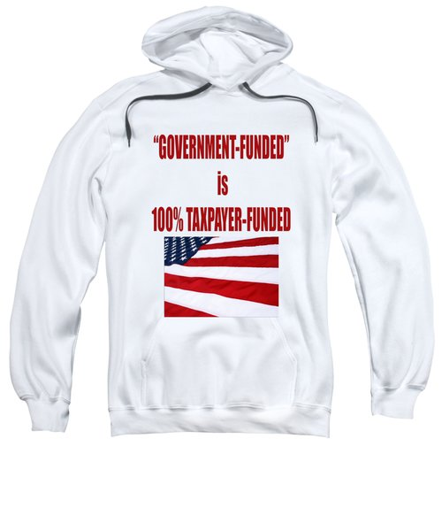 Government Funded Is Taxpayer Funded Sweatshirt