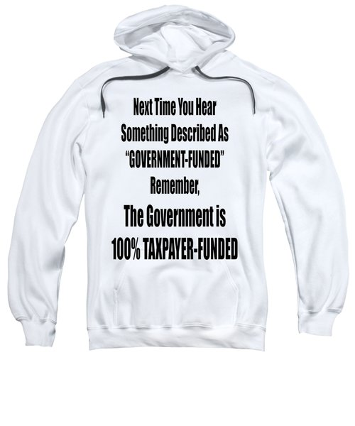 Government Is Taxpayer Funded Sweatshirt