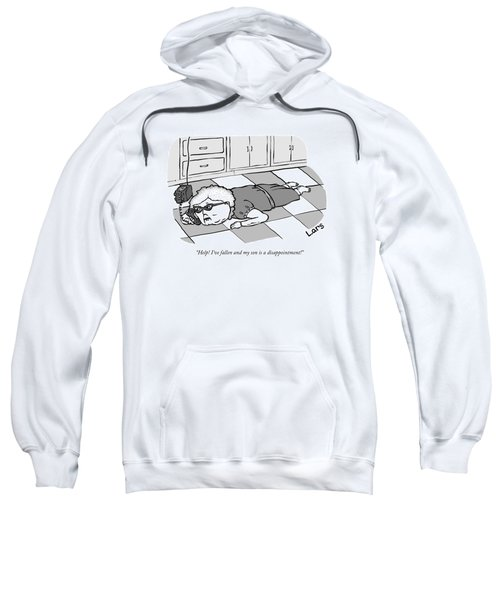 Help I've Fallen And My Son Is A Disappointment Sweatshirt