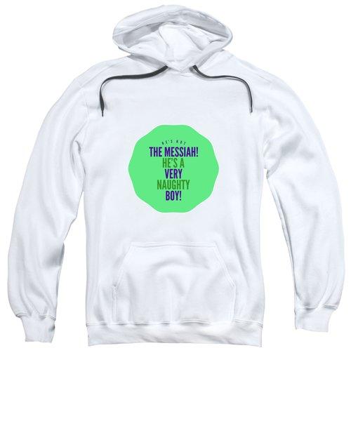 He's Not The Messiah, He's A Very Naughty Boy Sweatshirt
