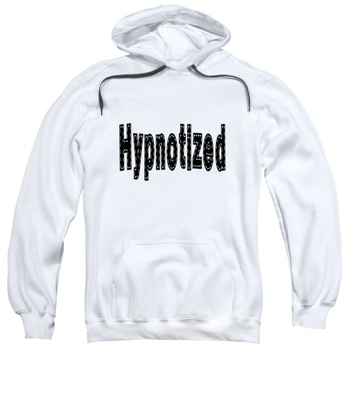 Hypnotized - Love Quote Print Sweatshirt