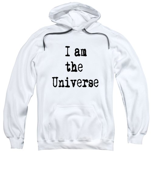 I Am The Universe - Cosmic Universe Quotes Sweatshirt