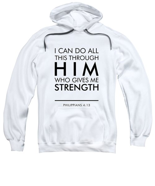 I Can Do All This Through Him Who Gives Me Strength - Philippians 4 13 Sweatshirt