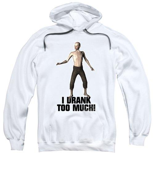 I Drank Too Much Sweatshirt by Esoterica Art Agency