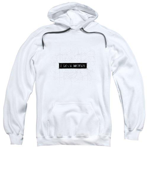 I Love Money Word Art Sweatshirt