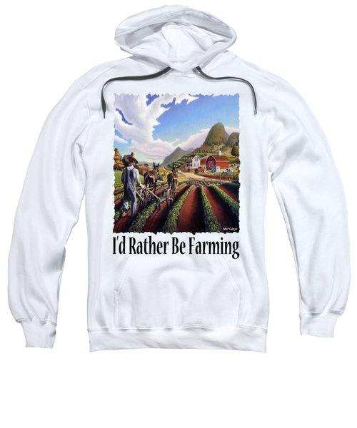 Id Rather Be Farming - Appalachian Farmer Cultivating Peas - Farm Landscape 2 Sweatshirt