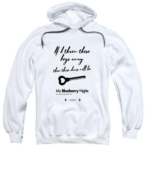 If I Threw These Keys Away Then Those Doors Will Be Closed Forever. - Jeremy Sweatshirt