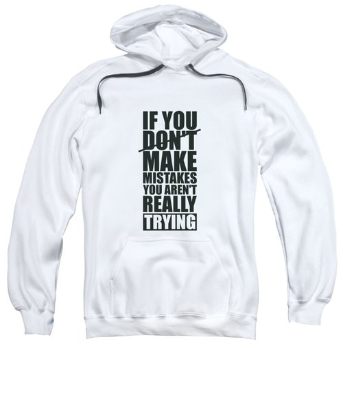 If You Donot Make Mistakes You Arenot Really Trying Gym Motivational Quotes Poster Sweatshirt