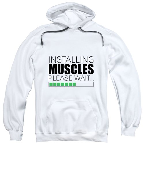 Installing Muscles Please Wait Gym Motivational Quotes Poster Sweatshirt