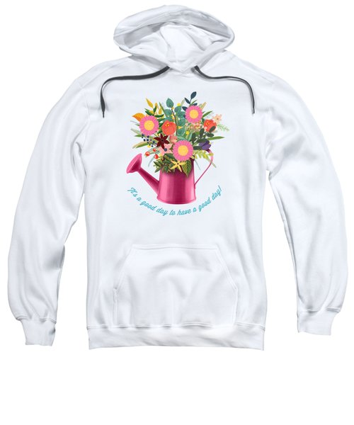 It Is A Good Day To Have A Good Day Sweatshirt