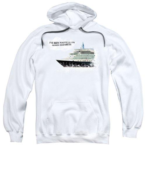 I've Been Nauticle On Queen Elizabeth On Transparent Background Sweatshirt