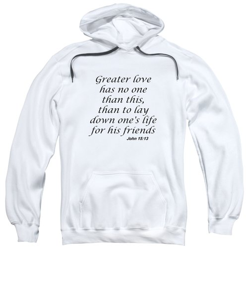John 15 13 Greater Love Has No One Sweatshirt