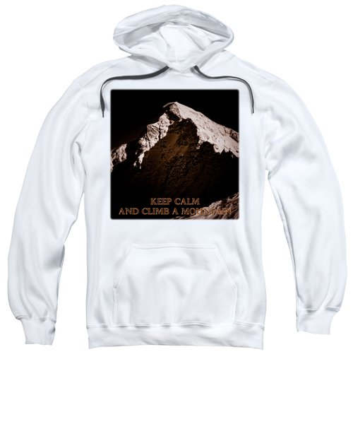Keep Calm And Climb A Mountain Sweatshirt