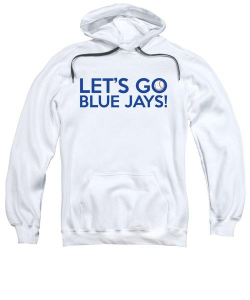 Let's Go Blue Jays Sweatshirt by Florian Rodarte