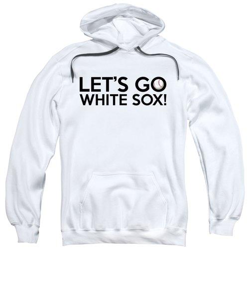 Let's Go White Sox Sweatshirt by Florian Rodarte
