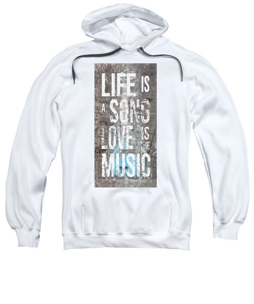 Life Is A Song Love Is The Music 3 Sweatshirt