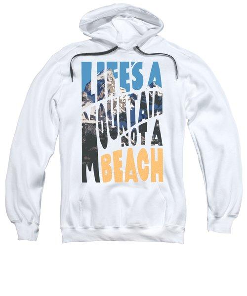 Life's A Mountain Not A Beach Sweatshirt