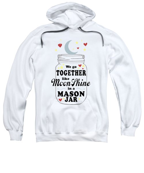 Like Moonshine In A Mason Jar Sweatshirt