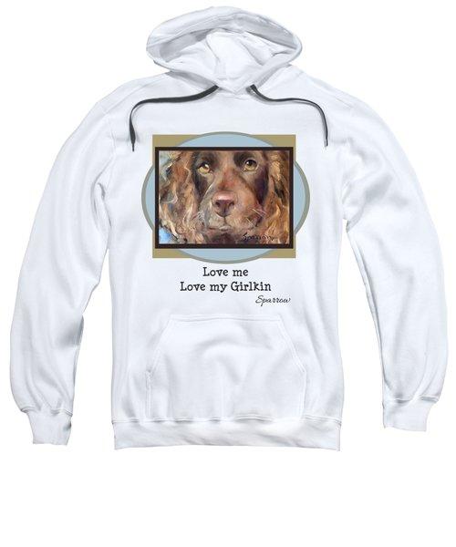 Love Me Love My Girlkin Sweatshirt