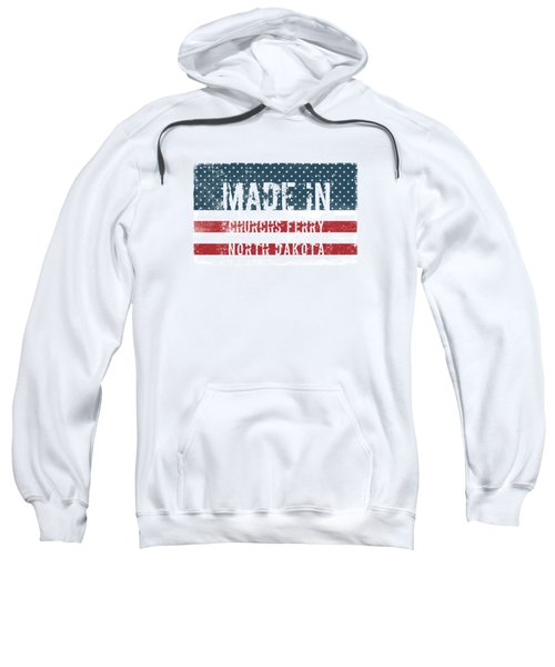 Made In Churchs Ferry, North Dakota Sweatshirt