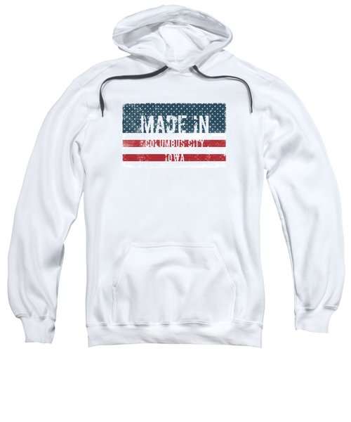 Made In Columbus City, Iowa Sweatshirt