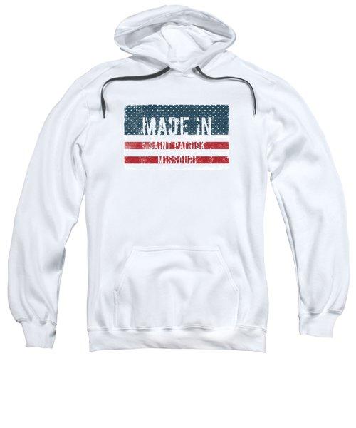 Made In Saint Patrick, Missouri Sweatshirt