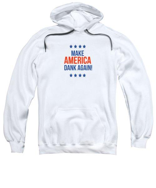 Make America Dank Again- Art By Linda Woods Sweatshirt