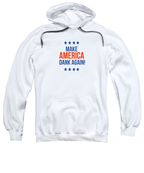 Make America Dank Again- Art By Linda Woods Sweatshirt
