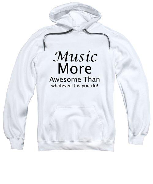Music More Awesome Than You 5569.02 Sweatshirt
