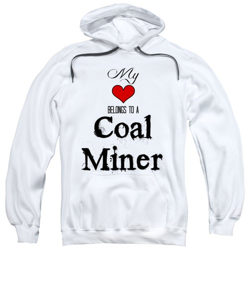 My Heart Belongs To A Coal Miner Sweatshirt