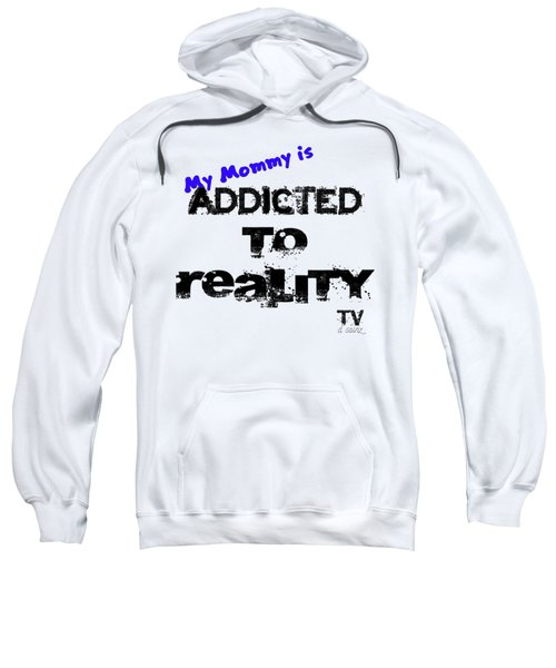 My Mommy Is Addicted To Reality Tv - Blue Sweatshirt