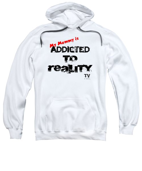 My Mommy Is Addicted To Reality Tv In Red Universal Sweatshirt