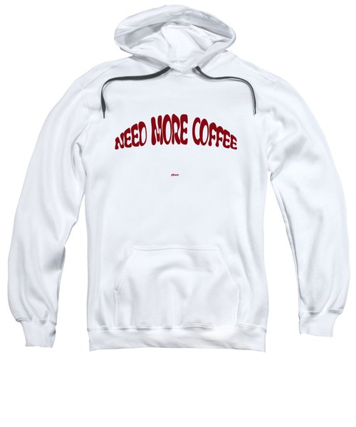 Need More Coffee Sweatshirt