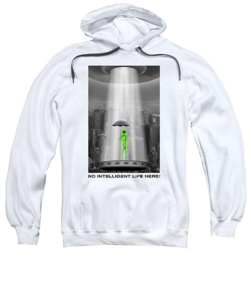No Intelligent Life Here 2 Sweatshirt