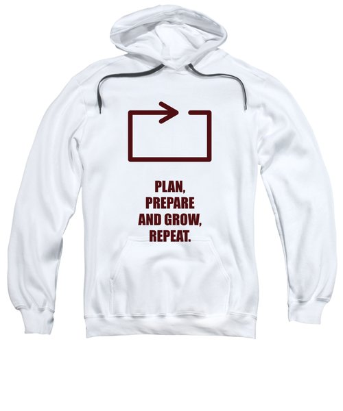 Plan Prepare And Grow, Repeat Corporate Start-up Quotes Poster Sweatshirt