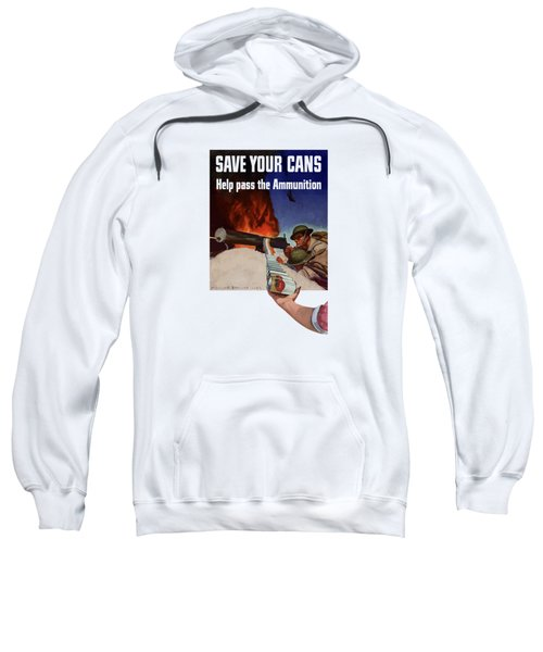 Save Your Cans - Help Pass The Ammunition Sweatshirt