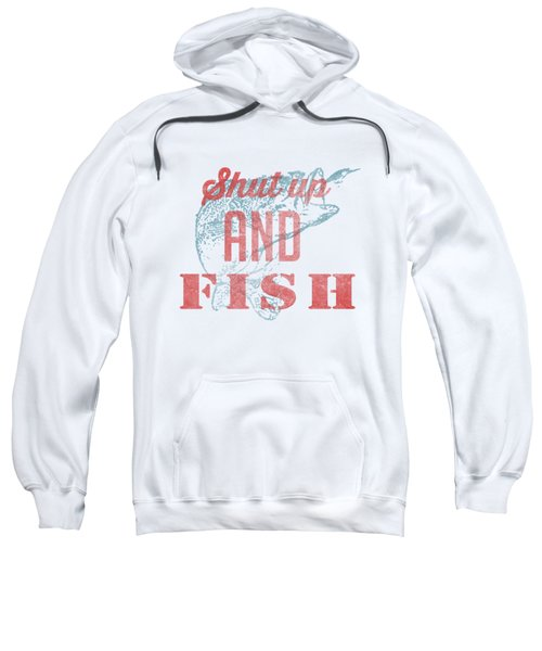 Shut Up And Fish Sweatshirt by Edward Fielding