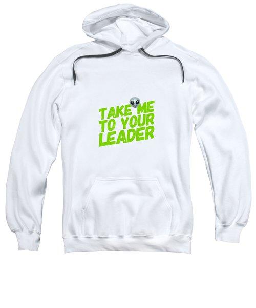 Take Me To Your Leader Sweatshirt