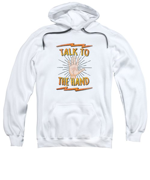 Talk To The Hand Funny Nerd And Geek Humor Statement Sweatshirt
