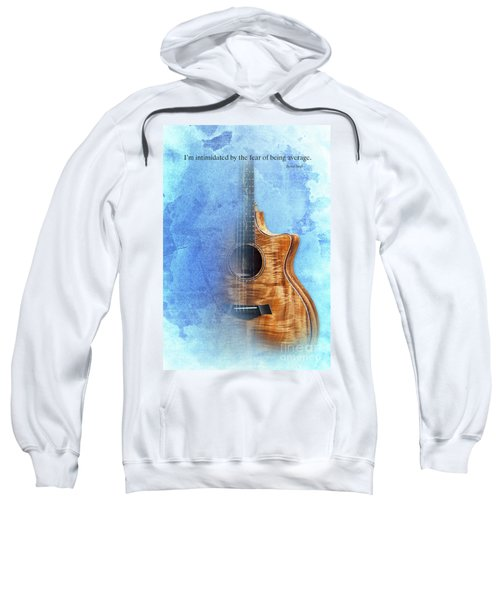 Taylor Inspirational Quote, Acoustic Guitar Original Abstract Art Sweatshirt by Pablo Franchi