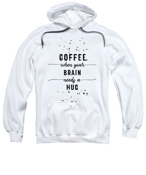 Text Art Coffee - When Your Brain Needs A Hug Sweatshirt