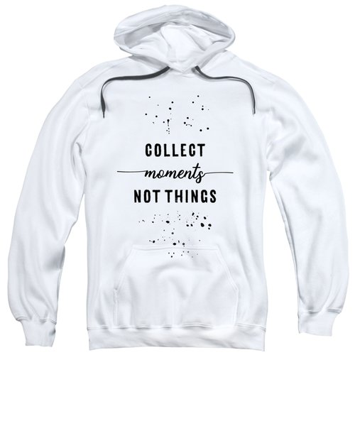 Text Art Collect Moments Not Things Sweatshirt