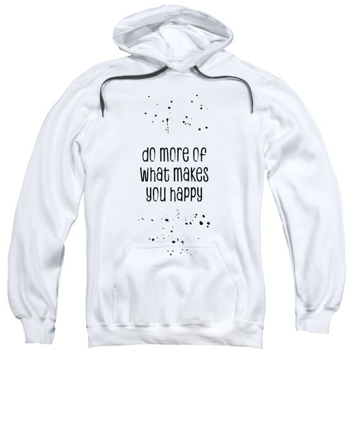 Text Art Do More Of What Makes You Happy Sweatshirt