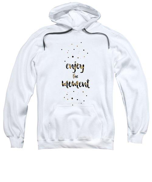 Text Art Enjoy The Moment Sweatshirt
