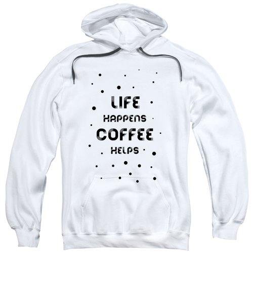 Text Art Life Happens Coffee Helps Sweatshirt