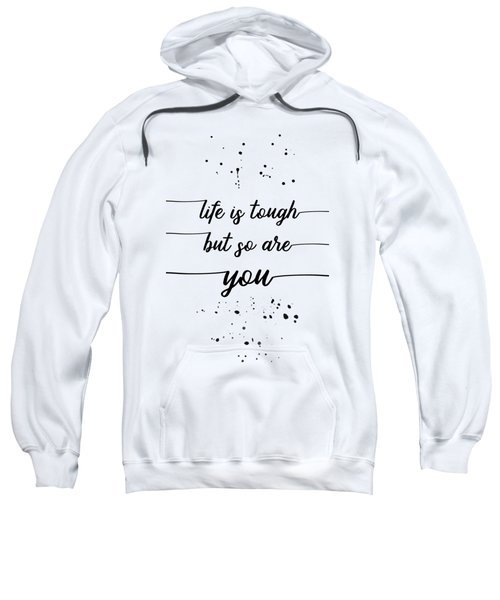 Text Art Life Is Tough But So Are You Sweatshirt
