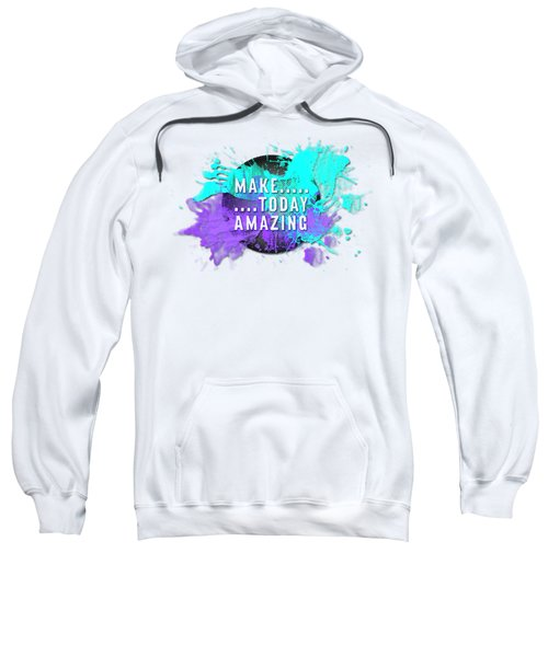 Text Art Make... Today Amazing Sweatshirt