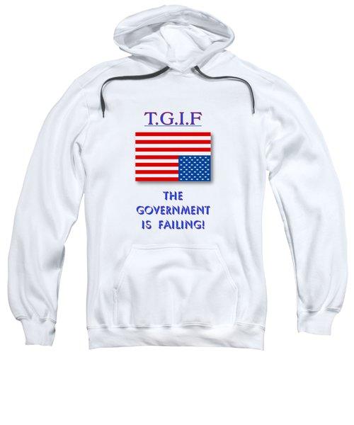 Tgif  Government Is Failing Sweatshirt
