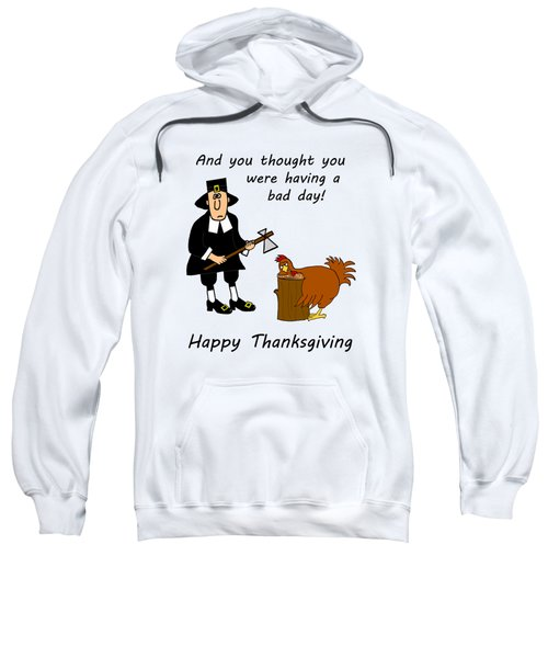 Thanksgiving Bad Day Sweatshirt by Methune Hively