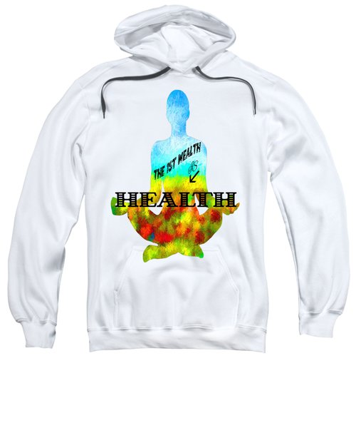 The First Wealth Is Health Sweatshirt